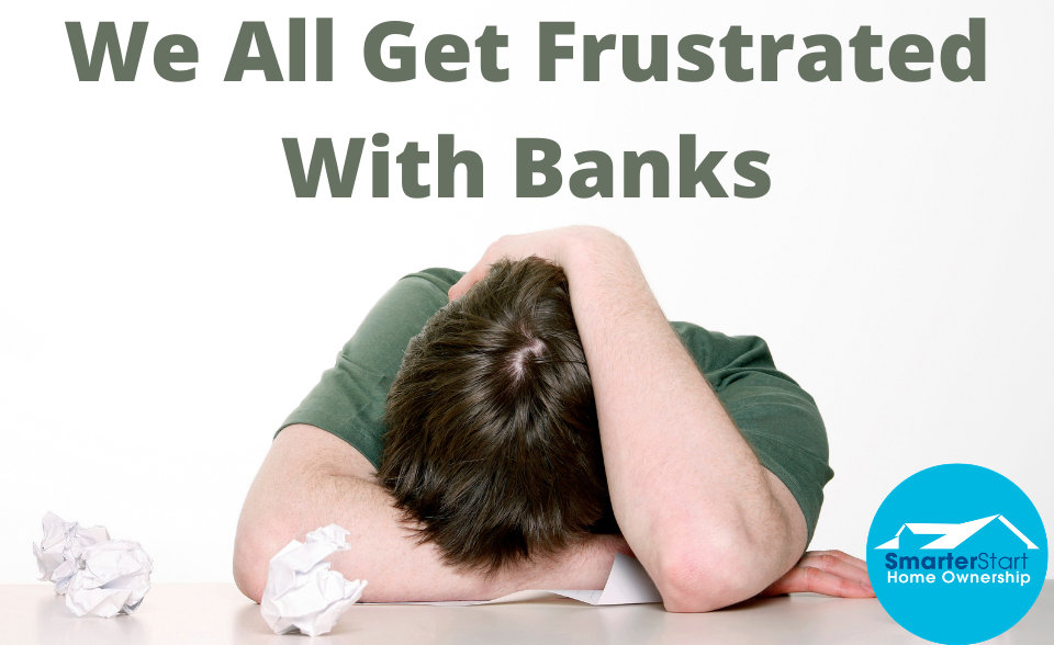 we all get frustrated with banks